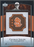 2007 Upper Deck Premier #40 George Sisler Premier Stitchings Patch #16/35