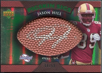 2007 Upper Deck Sweet Spot Pigskin Signatures Green #HI Jason Hill Autograph /50