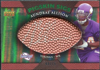 2007 Upper Deck Sweet Spot Pigskin Signatures Green #AA Aundrae Allison /75