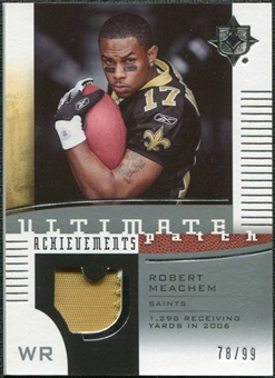 2007 Upper Deck Ultimate Collection Achievement Patches #UAPRM Robert Meachem /99
