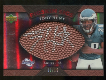 2007 Upper Deck Sweet Spot Pigskin Signatures Red #HU Tony Hunt /15