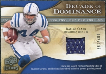 2009 Upper Deck Icons Decade of Dominance Jerseys #DDDC Dallas Clark /199